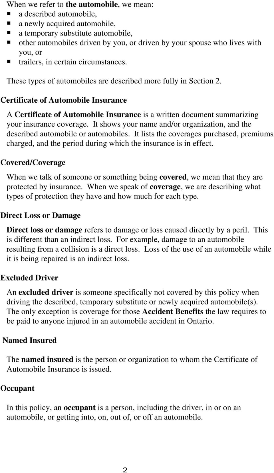 Certificate of Automobile Insurance A Certificate of Automobile Insurance is a written document summarizing your insurance coverage.
