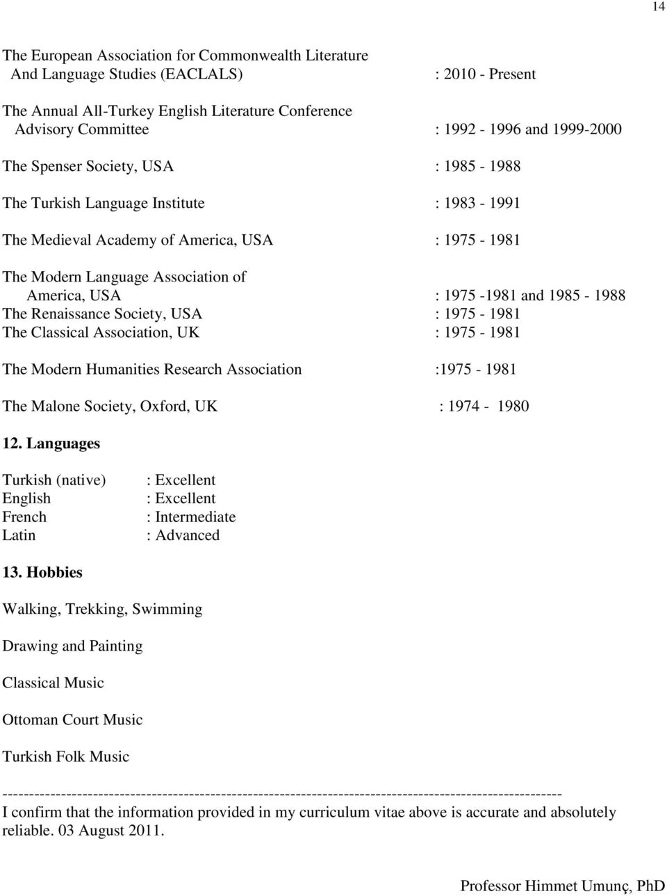 and 1985-1988 The Renaissance Society, USA : 1975-1981 The Classical Association, UK : 1975-1981 The Modern Humanities Research Association :1975-1981 The Malone Society, Oxford, UK : 1974-1980 12.