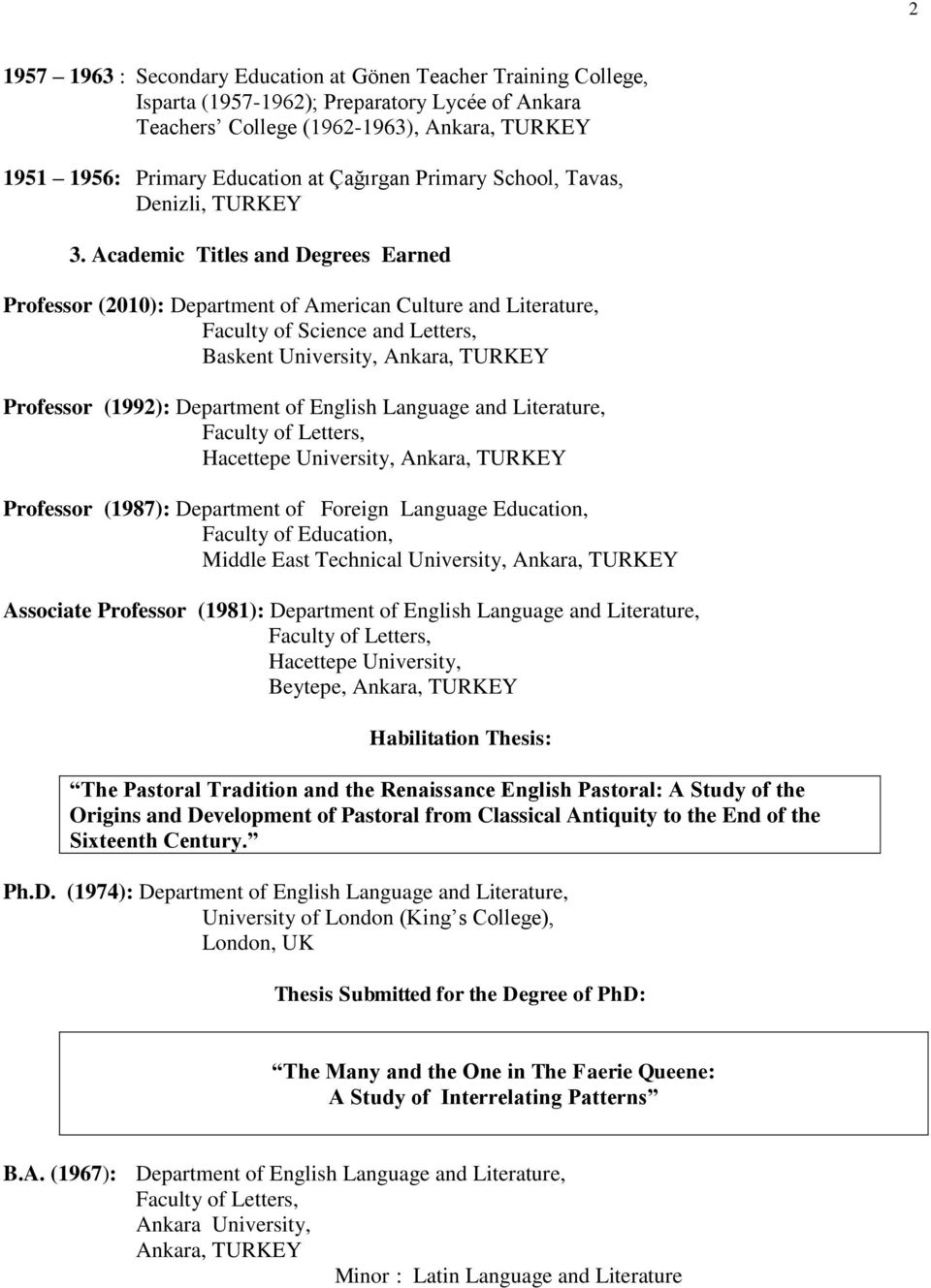 Academic Titles and Degrees Earned Professor (2010): Department of American Culture and Literature, Faculty of Science and Letters, Baskent University, Ankara, TURKEY Professor (1992): Department of