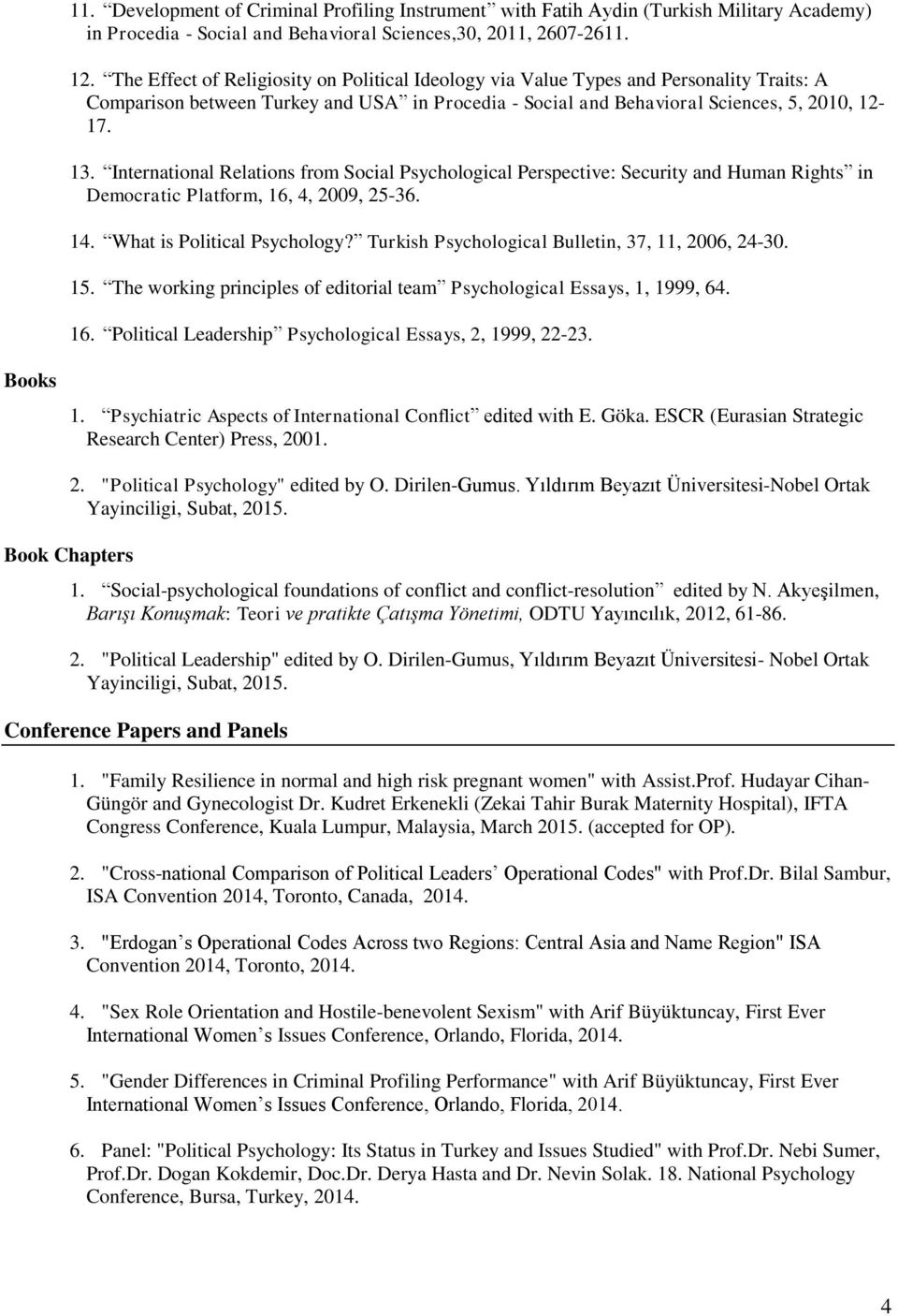 International Relations from Social Psychological Perspective: Security and Human Rights in Democratic Platform, 16, 4, 2009, 25-36. 14. What is Political Psychology?