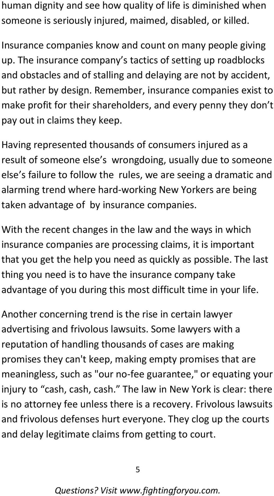 Remember, insurance companies exist to make profit for their shareholders, and every penny they don t pay out in claims they keep.