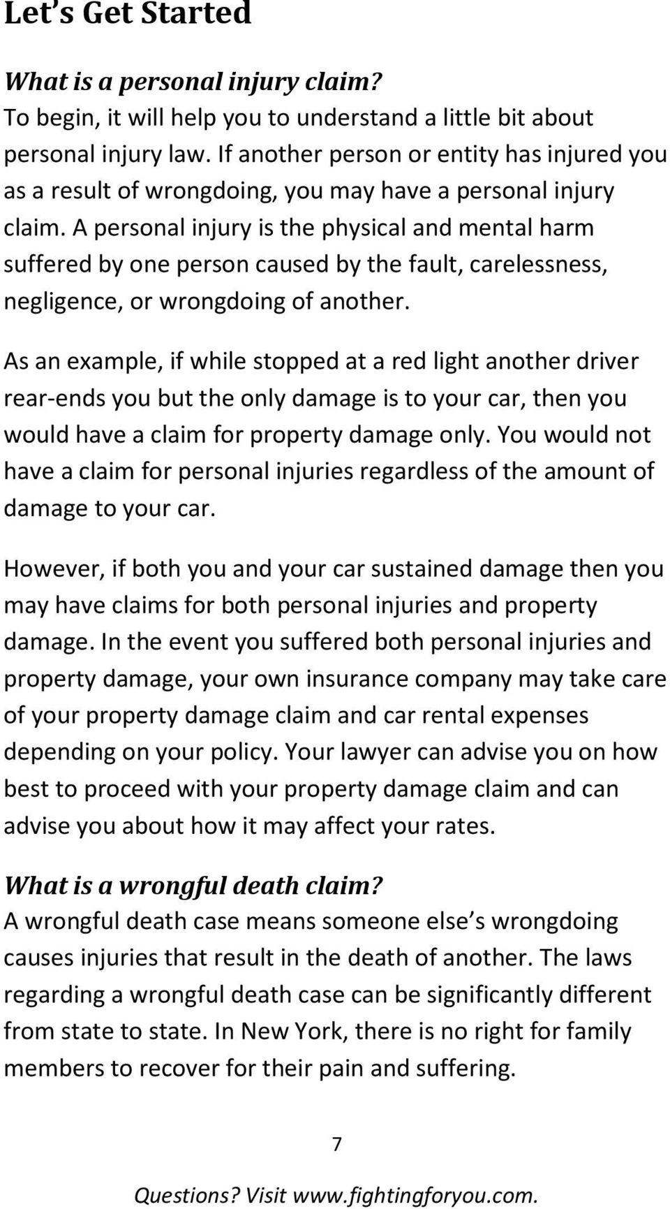 A personal injury is the physical and mental harm suffered by one person caused by the fault, carelessness, negligence, or wrongdoing of another.
