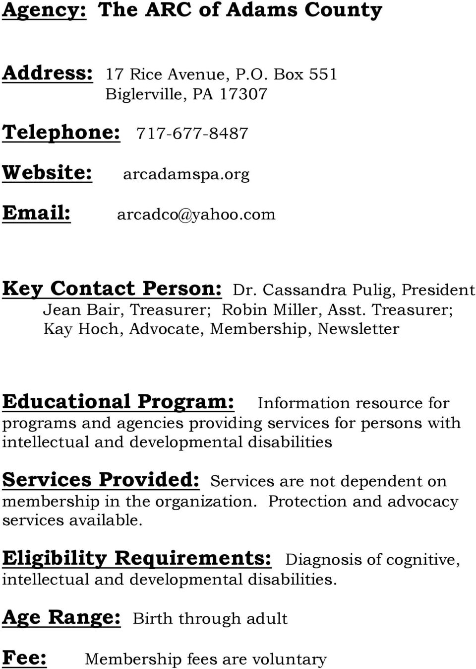 Treasurer; Kay Hoch, Advocate, Membership, Newsletter Educational Program: Information resource for programs and agencies providing services for persons with intellectual and
