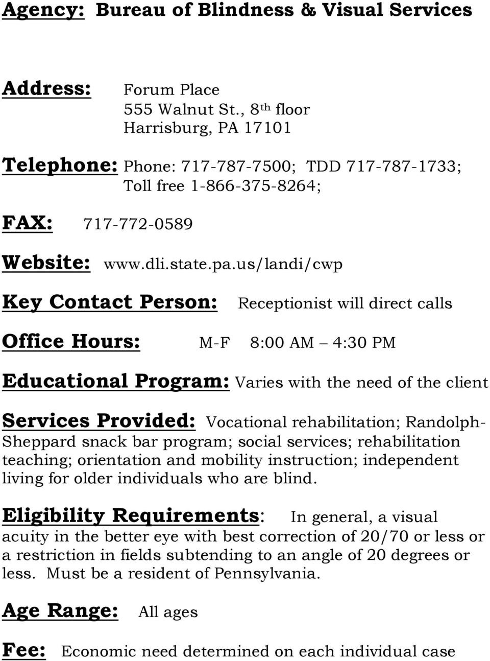 us/landi/cwp Key Contact Person: Receptionist will direct calls Office Hours: M-F 8:00 AM 4:30 PM Educational Program: Varies with the need of the client Services Provided: Vocational rehabilitation;