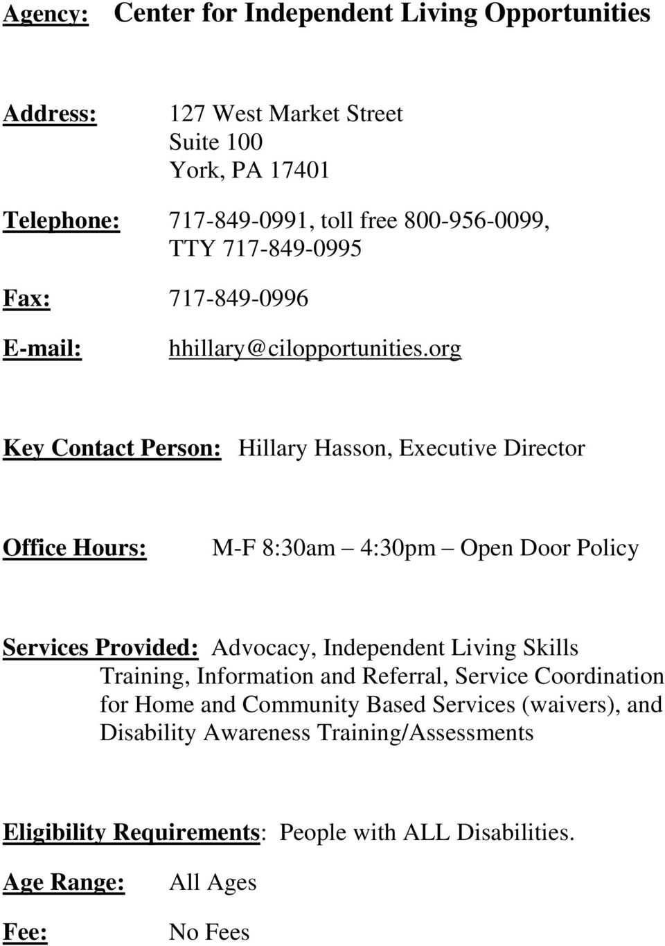 org Key Contact Person: Hillary Hasson, Executive Director Office Hours: M-F 8:30am 4:30pm Open Door Policy Services Provided: Advocacy, Independent Living