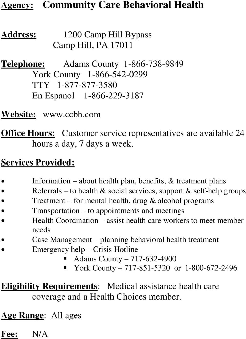 Services Provided: Information about health plan, benefits, & treatment plans Referrals to health & social services, support & self-help groups Treatment for mental health, drug & alcohol programs