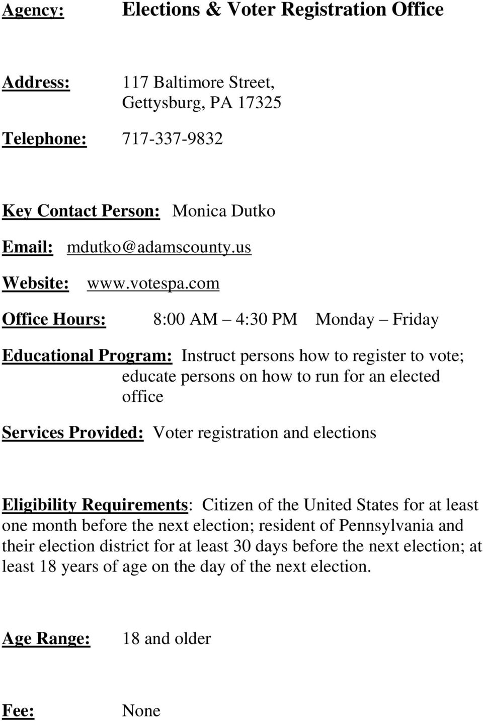 com Office Hours: 8:00 AM 4:30 PM Monday Friday Educational Program: Instruct persons how to register to vote; educate persons on how to run for an elected office Services