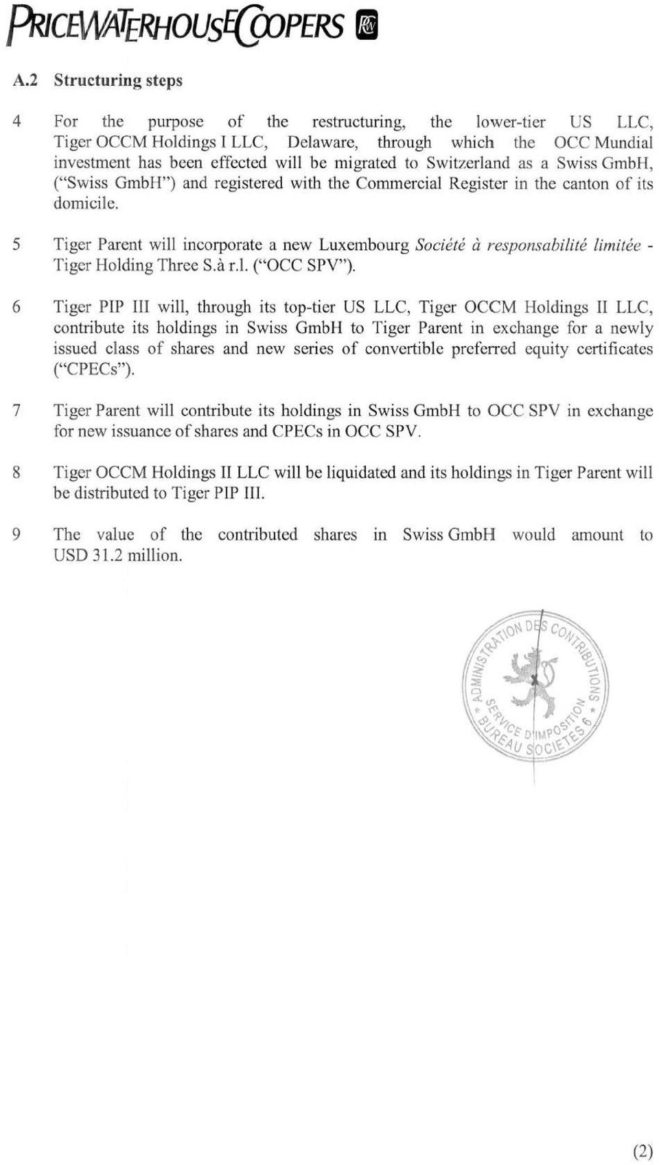"5 Tiger Parent will incorporate a new Luxembourg Societe a responsabilite limitee - Tiger Holding Three S.a r.1. (""OCC SPV"")."