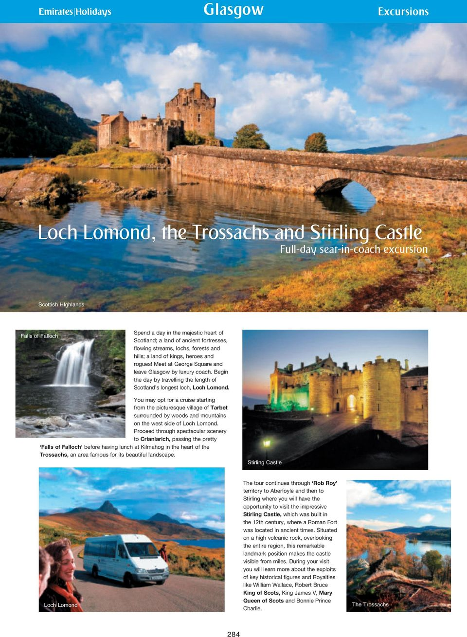Begin the day by travelling the length of Scotland s longest loch, Loch Lomond.