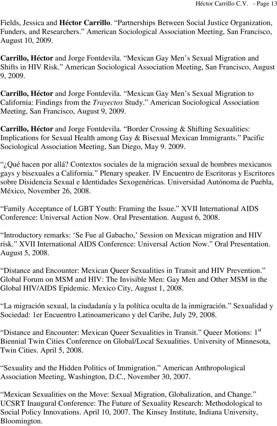American Sociological Association Meeting, San Francisco, August 9, 2009. Carrillo, Héctor and Jorge Fontdevila. Mexican Gay Men s Sexual Migration to California: Findings from the Trayectos Study.