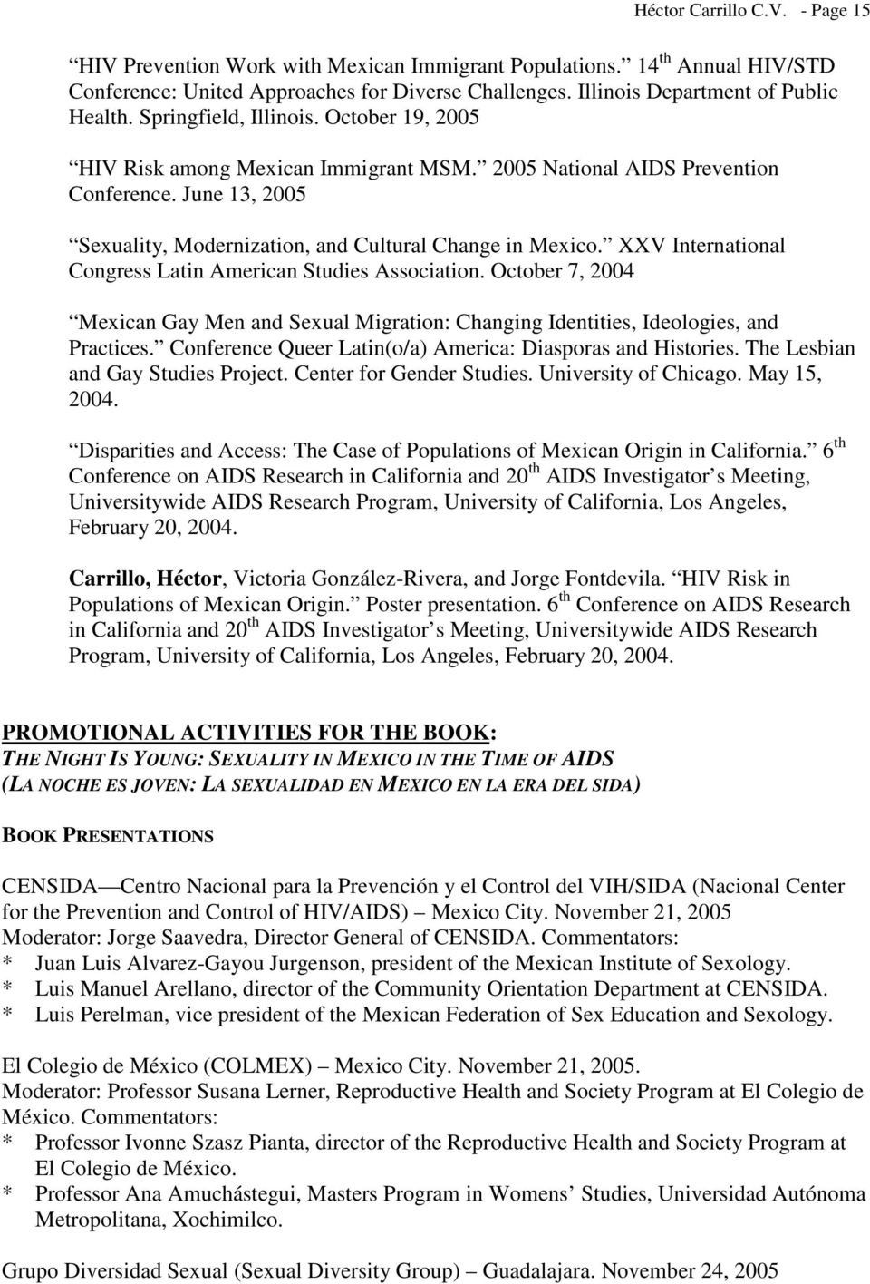 XXV International Congress Latin American Studies Association. October 7, 2004 Mexican Gay Men and Sexual Migration: Changing Identities, Ideologies, and Practices.