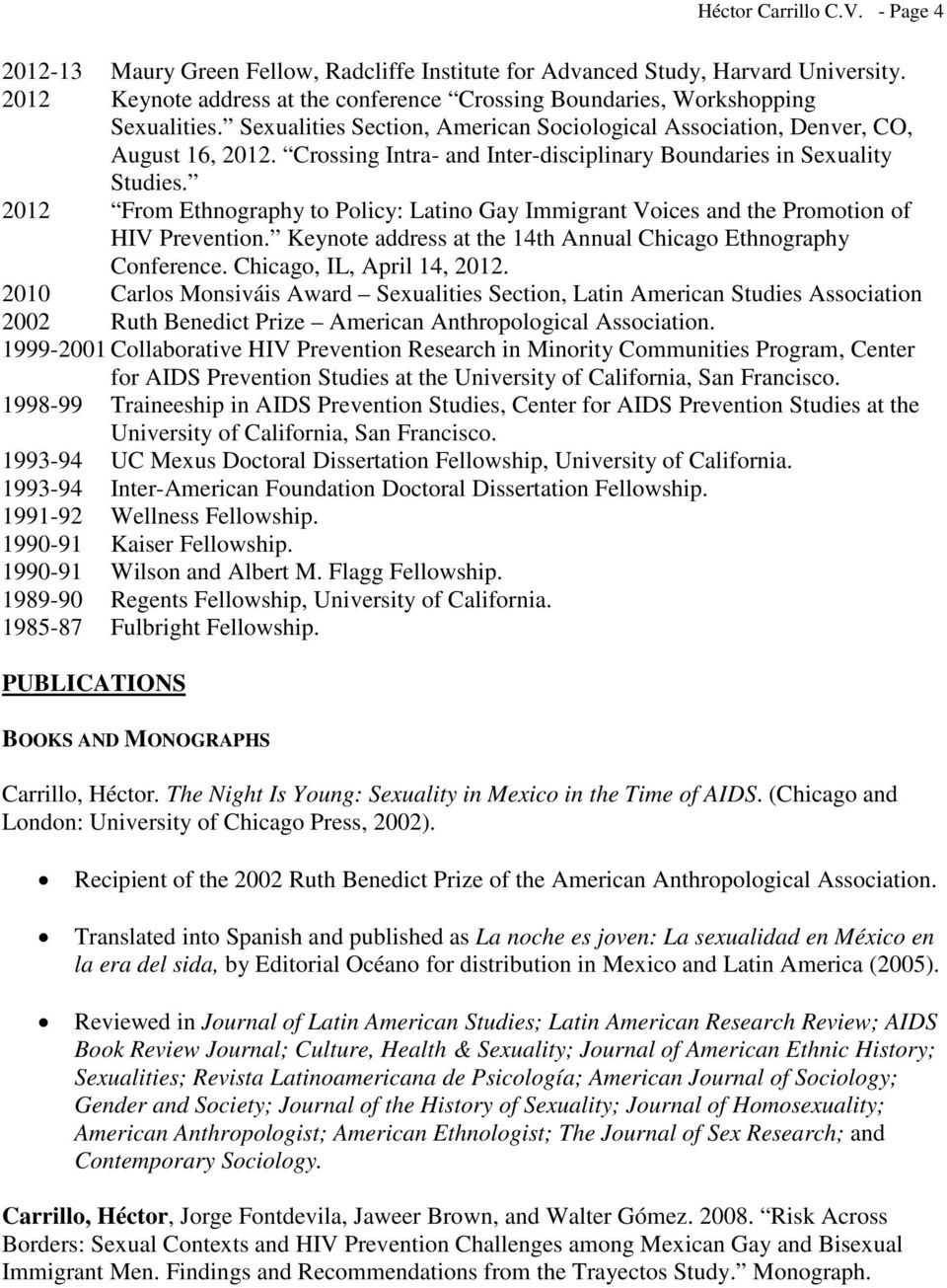 Crossing Intra- and Inter-disciplinary Boundaries in Sexuality Studies. 2012 From Ethnography to Policy: Latino Gay Immigrant Voices and the Promotion of HIV Prevention.