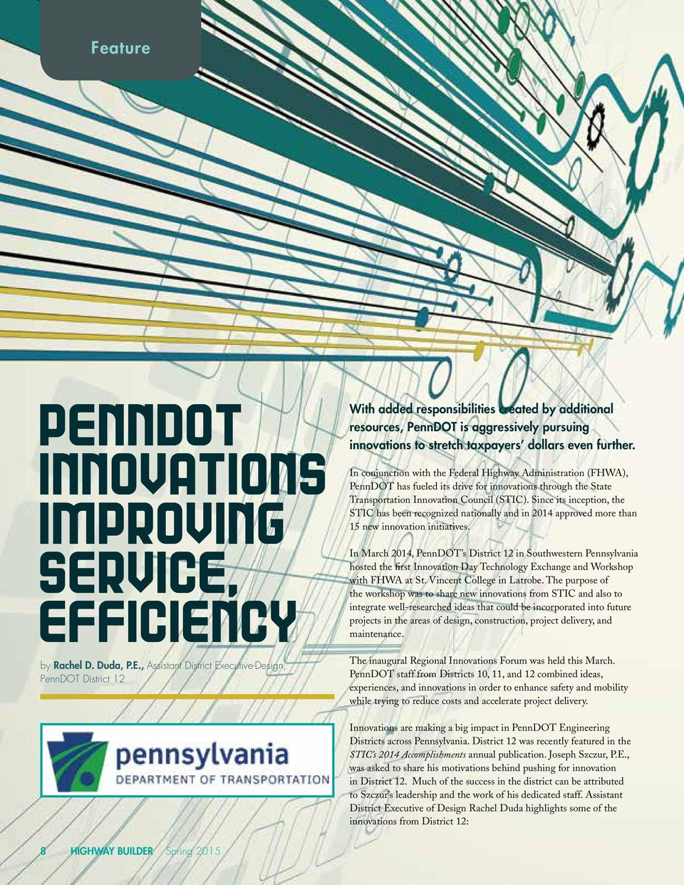 VICE, EFFICIENCY by Rachel D. Duda, P.E., Assistant District Executive-Design, PennDOT District 12 With added responsibilities created by additional resources, PennDOT is aggressively pursuing
