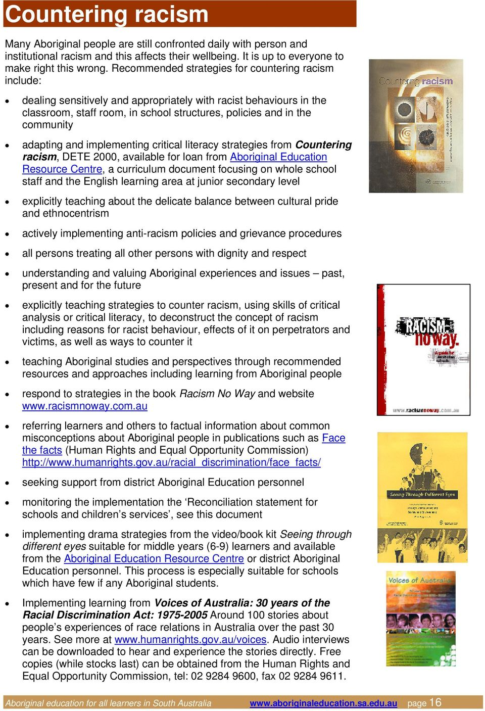 adapting and implementing critical literacy strategies from Countering racism, DETE 2000, available for loan from Aboriginal Education Resource Centre, a curriculum document focusing on whole school