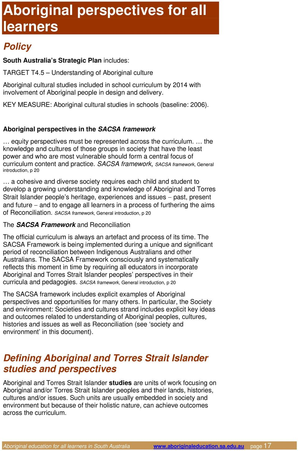 KEY MEASURE: Aboriginal cultural studies in schools (baseline: 2006). Aboriginal perspectives in the SACSA framework equity perspectives must be represented across the curriculum.