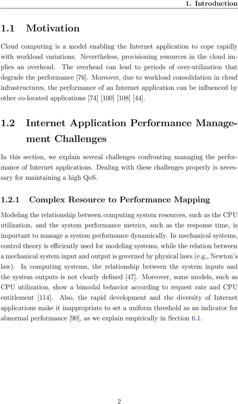 Moreover, due to workload consolidation in cloud infrastructures, the performance of an Internet application can be influenced by other co-located applications [74] [100] [108] [44]. 1.