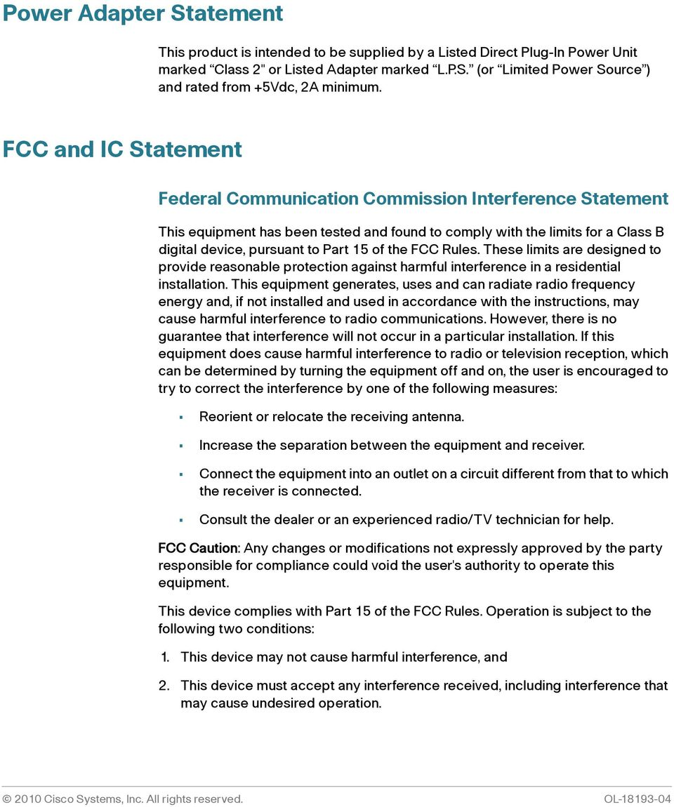 the FCC Rules. These limits are designed to provide reasonable protection against harmful interference in a residential installation.