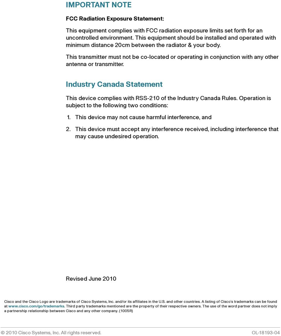 This transmitter must not be co-located or operating in conjunction with any other antenna or transmitter. Industry Canada Statement This device complies with RSS-210 of the Industry Canada Rules.