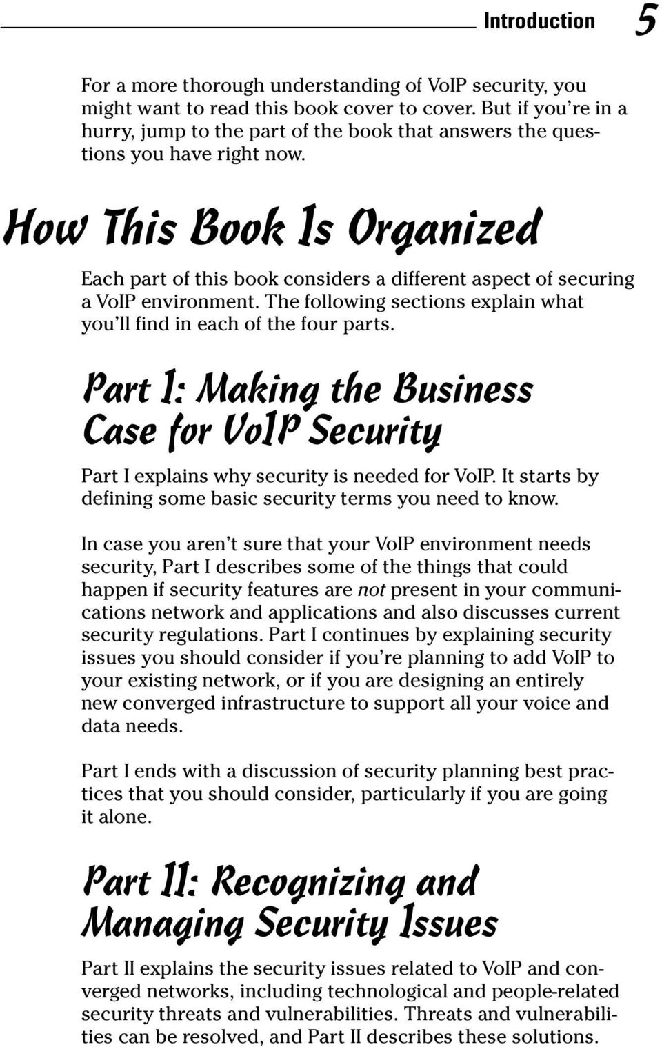 How This Book Is Organized Each part of this book considers a different aspect of securing a VoIP environment. The following sections explain what you ll find in each of the four parts.