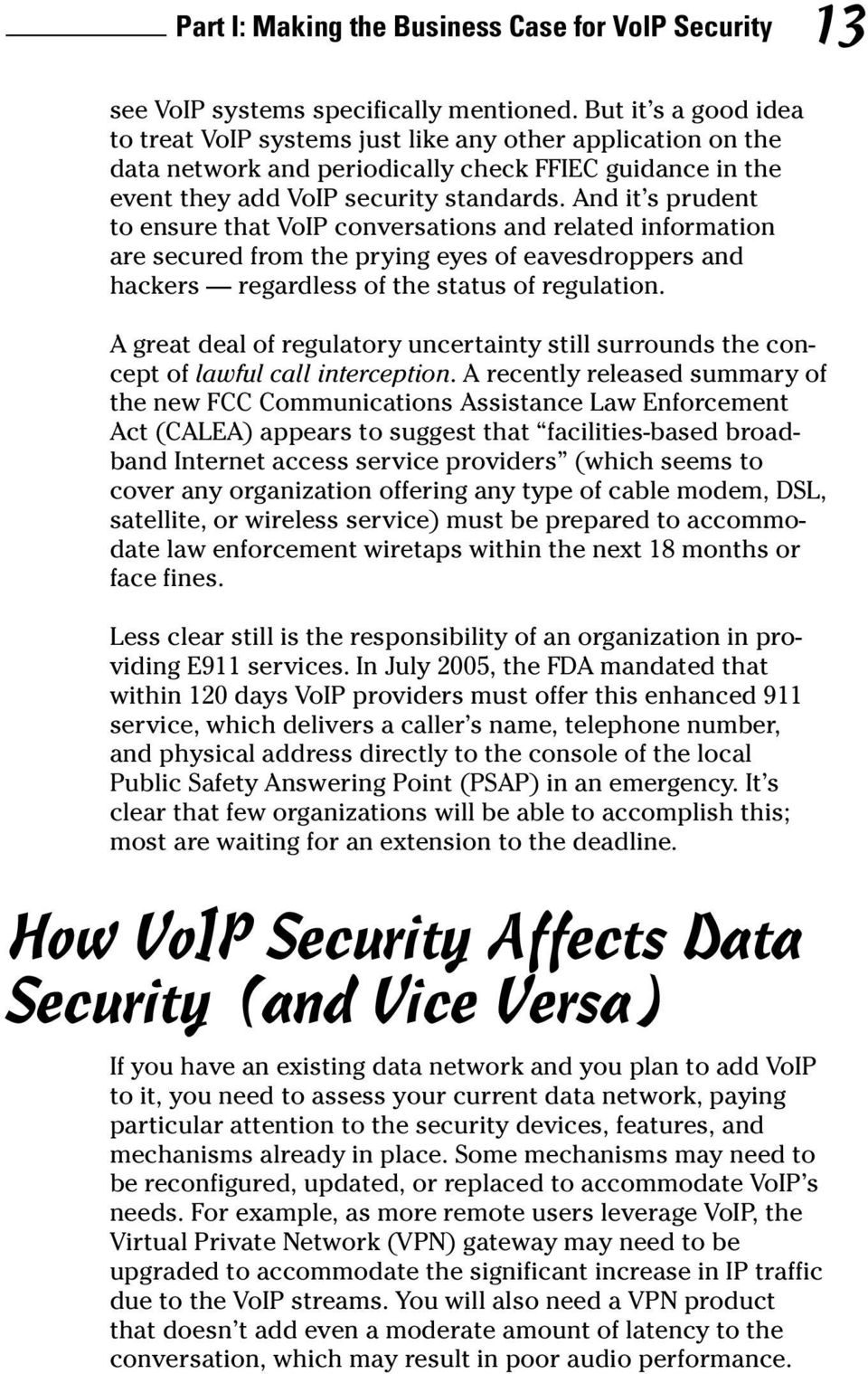 And it s prudent to ensure that VoIP conversations and related information are secured from the prying eyes of eavesdroppers and hackers regardless of the status of regulation.