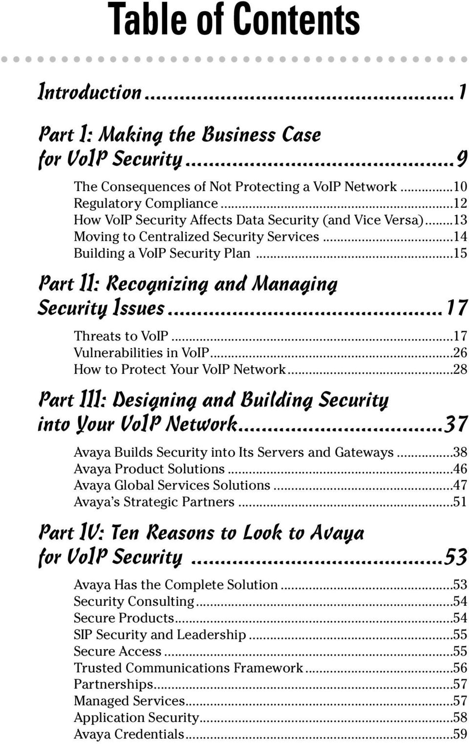 ..17 Threats to VoIP...17 Vulnerabilities in VoIP...26 How to Protect Your VoIP Network...28 Part III: Designing and Building Security into Your VoIP Network.