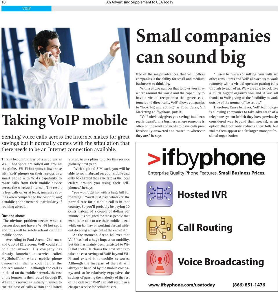 With a phone number that follows you anywhere around the world and the capability to have a virtual receptionist that greets customers and direct calls, VoIP allows companies to look big and act big