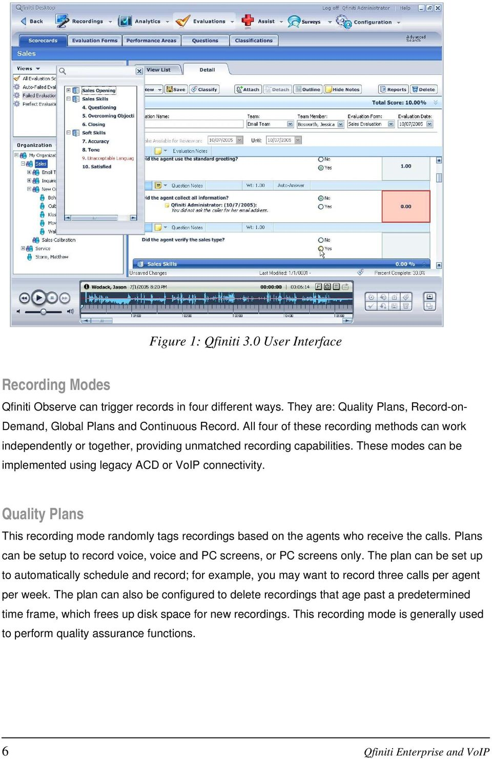 Quality Plans This recording mode randomly tags recordings based on the agents who receive the calls. Plans can be setup to record voice, voice and PC screens, or PC screens only.