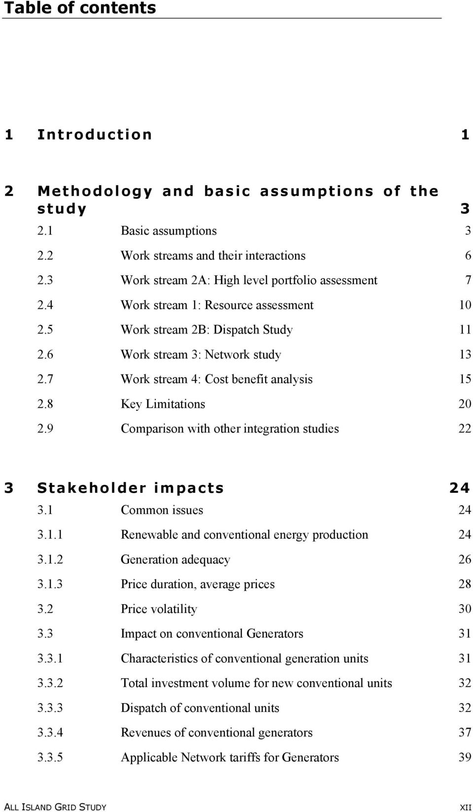 7 Work stream 4: Cost benefit analysis 15 2.8 Key Limitations 20 2.9 Comparison with other integration studies 22 3 Stakeholder impacts 24 3.1 Common issues 24 3.1.1 Renewable and conventional energy production 24 3.