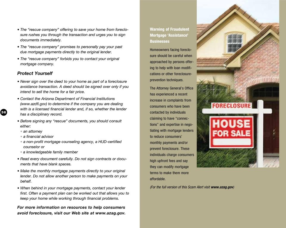 Protect Yourself Homeowners facing foreclosure should be careful when approached by persons offering to help with loan modifications or other foreclosure- Never sign over the deed to your home as