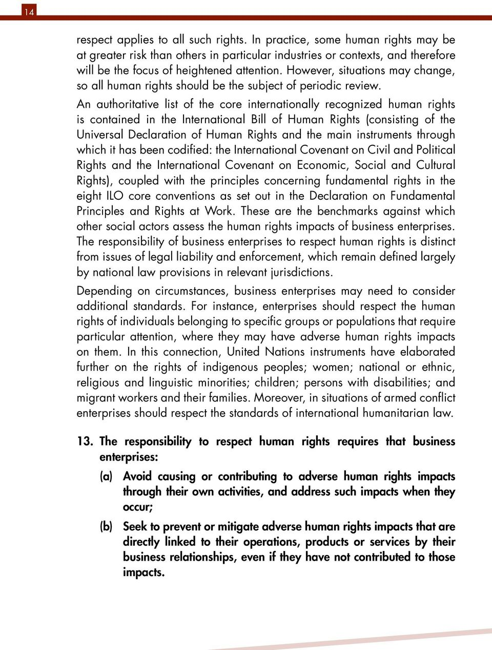 An authoritative list of the core internationally recognized human rights is contained in the International Bill of Human Rights (consisting of the Universal Declaration of Human Rights and the main