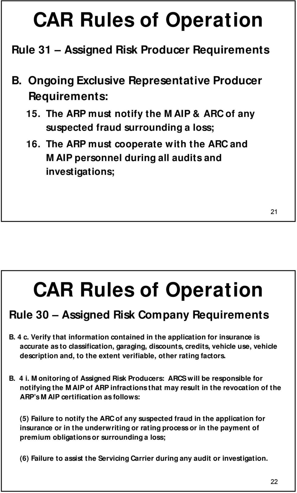The ARP must cooperate with the ARC and MAIP personnel during all audits and investigations; 21 CAR Rules of Operation Rule 30 Assigned Risk Company Requirements B. 4 c.
