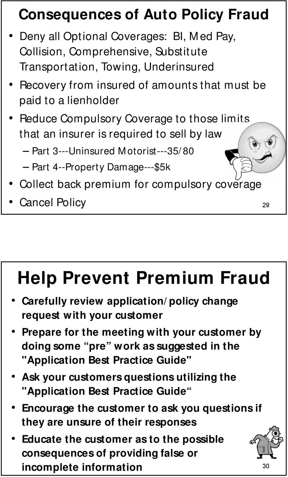 compulsory coverage Cancel Policy 29 Help Prevent Premium Fraud Carefully review application/policy change request with your customer Prepare for the meeting with your customer by doing some pre work