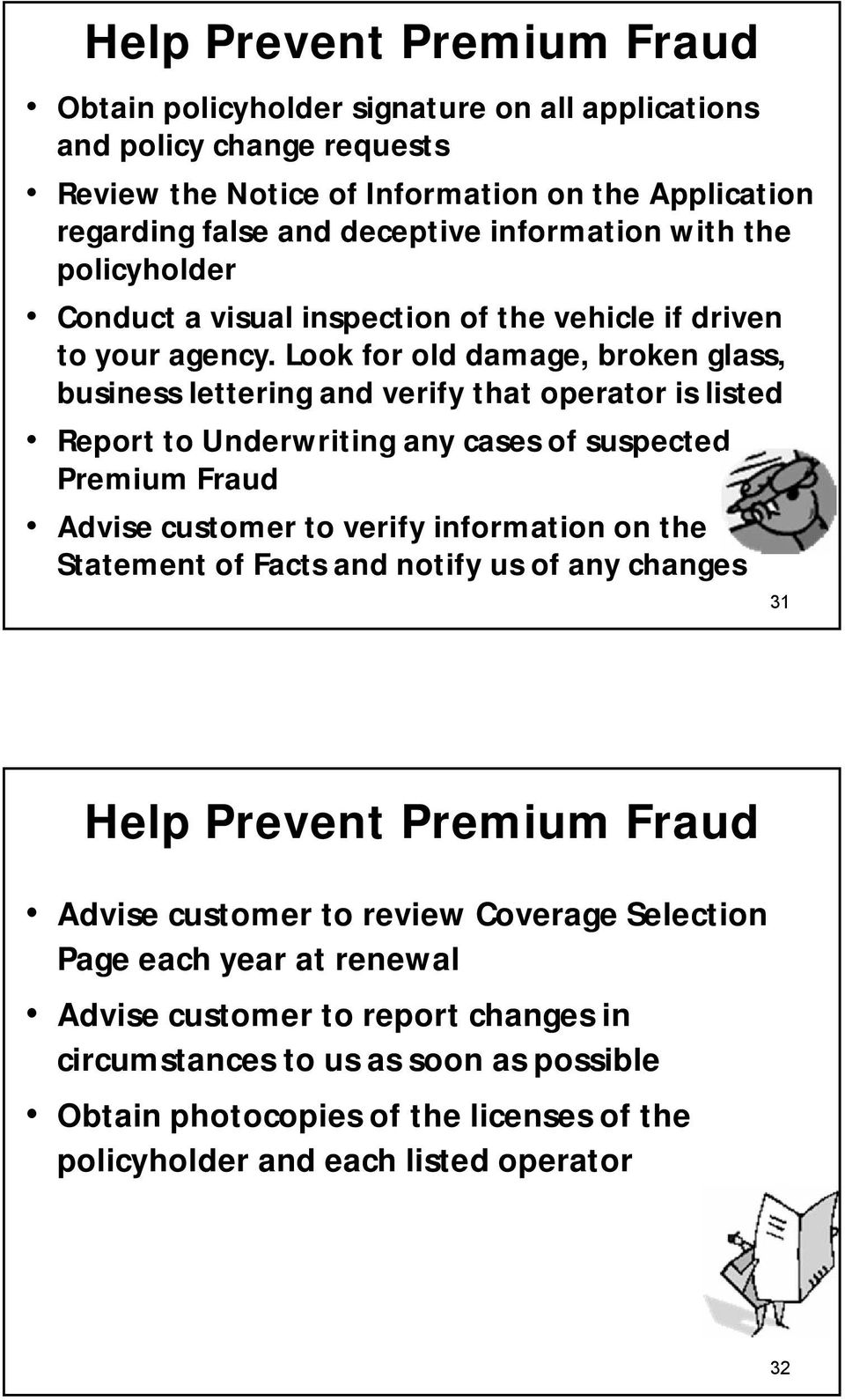 Look for old damage, broken glass, business lettering and verify that operator is listed Report to Underwriting any cases of suspected Premium Fraud Advise customer to verify information on the