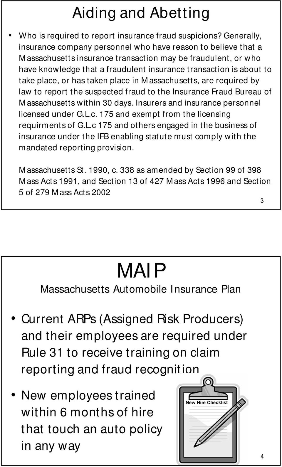 to take place, or has taken place in Massachusetts, are required by law to report the suspected fraud to the Insurance Fraud Bureau of Massachusetts within 30 days.