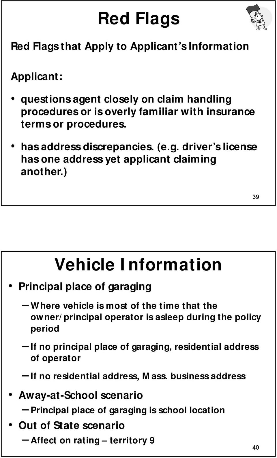 ) 39 Vehicle Information Principal place of garaging Where vehicle is most of the time that the owner/principal operator is asleep during the policy period If no