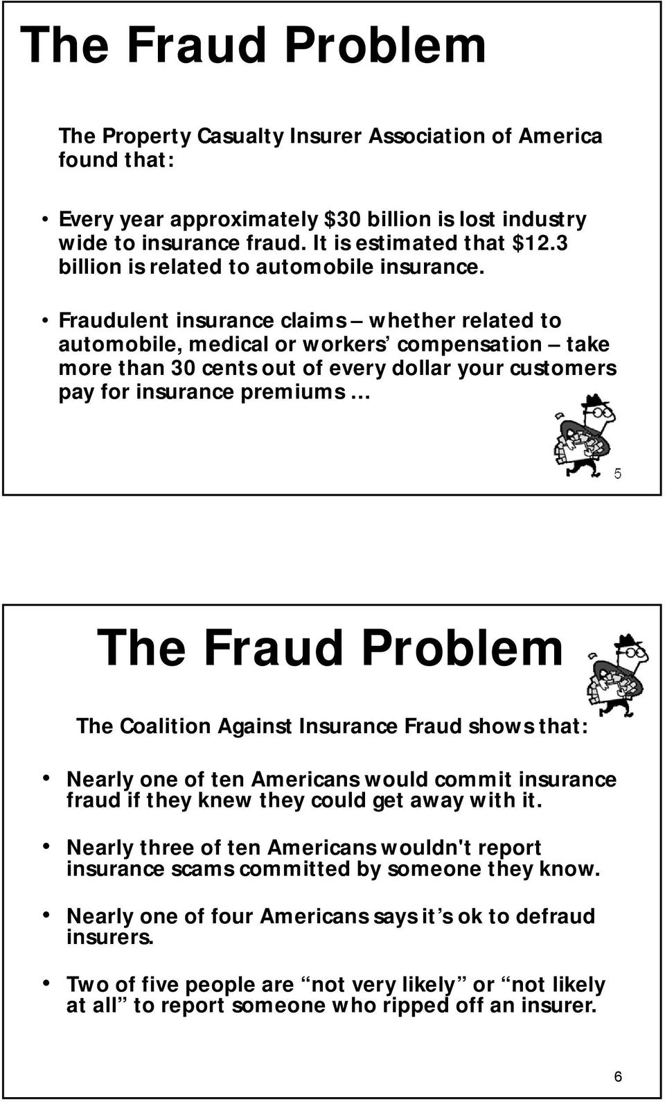 Fraudulent insurance claims whether related to automobile, medical or workers compensation take more than 30 cents out of every dollar your customers pay for insurance premiums 5 The Fraud Problem