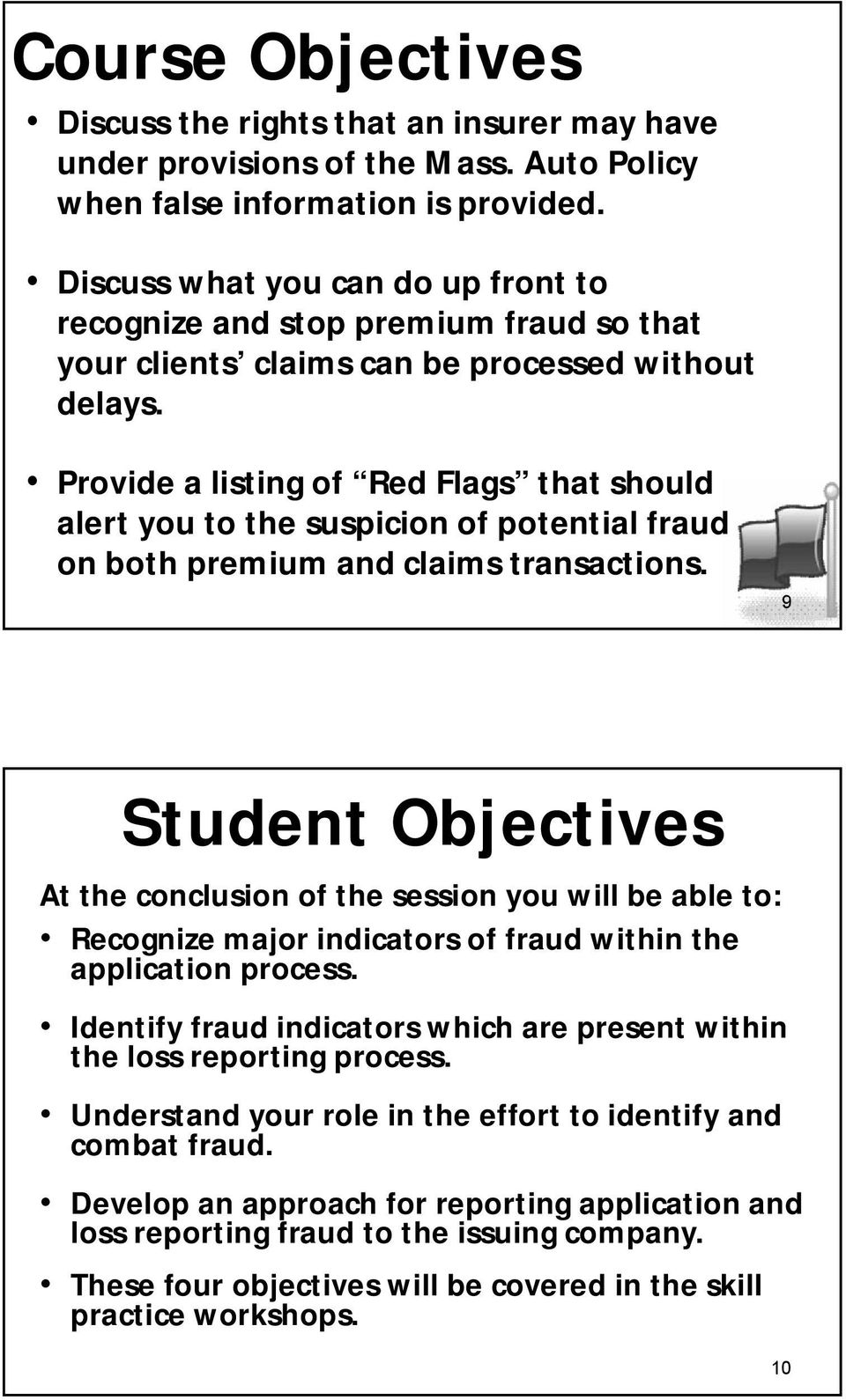 Provide a listing of Red Flags that should alert you to the suspicion of potential fraud on both premium and claims transactions.