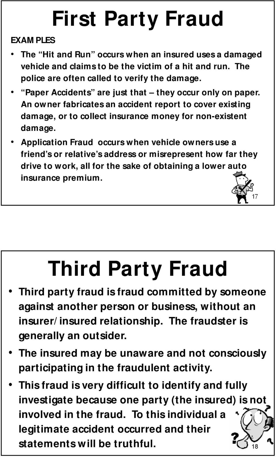 Application Fraud occurs when vehicle owners use a friend s or relative s address or misrepresent how far they drive to work, all for the sake of obtaining a lower auto insurance premium.