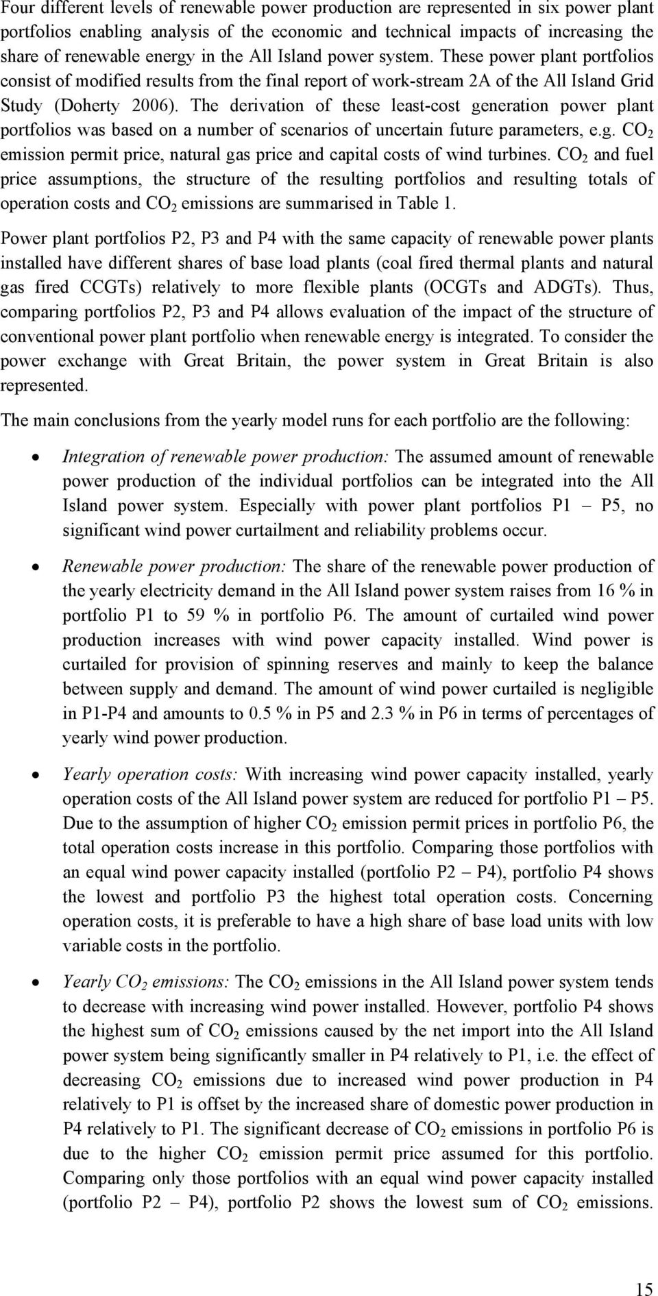 The derivation of these least-cost generation power plant portfolios was based on a number of scenarios of uncertain future parameters, e.g. CO 2 emission permit price, natural gas price and capital costs of wind turbines.