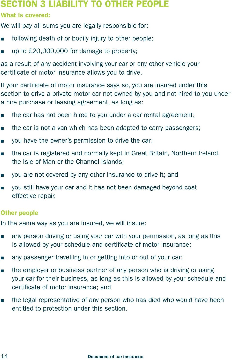 If your certificate of motor insurance says so, you are insured under this section to drive a private motor car not owned by you and not hired to you under a hire purchase or leasing agreement, as
