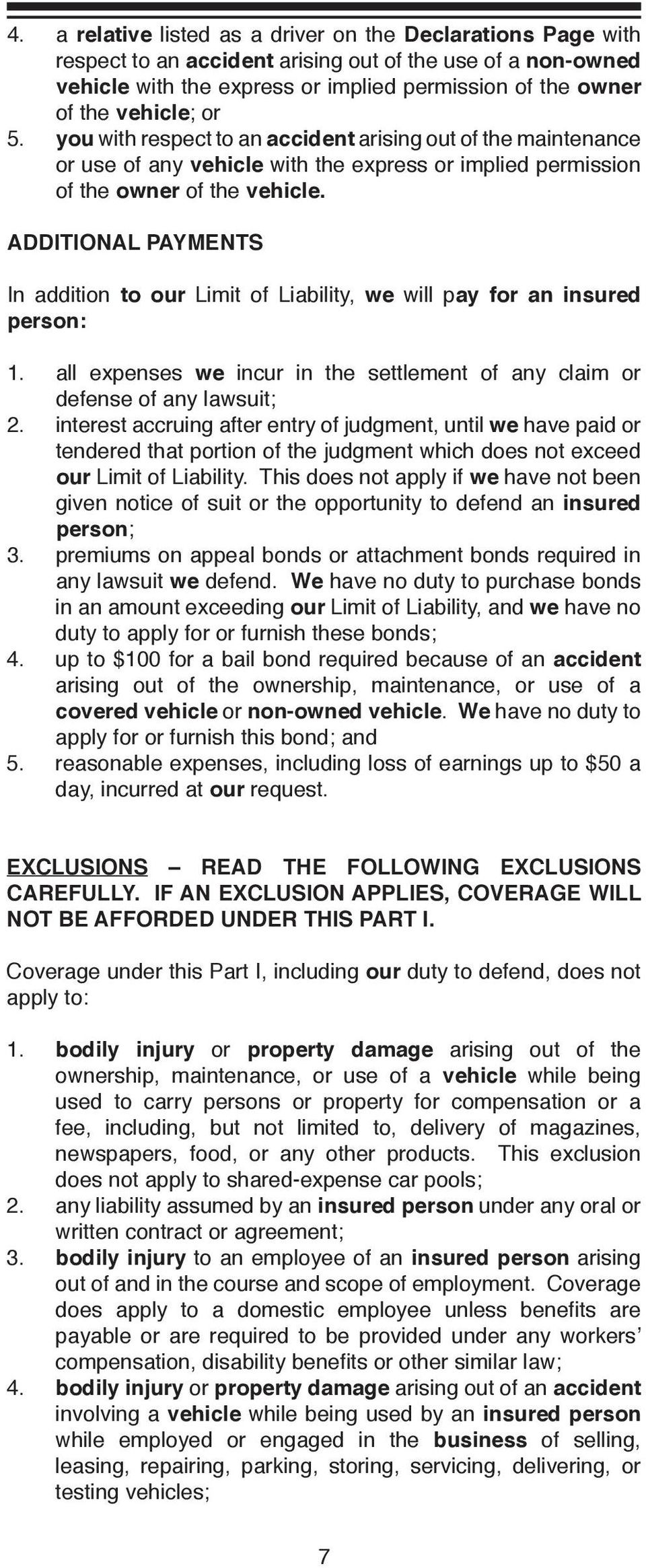 ADDITIONAL PAYMENTS In addition to our Limit of Liability, we will pay for an insured person: 1. all expenses we incur in the settlement of any claim or defense of any lawsuit; 2.