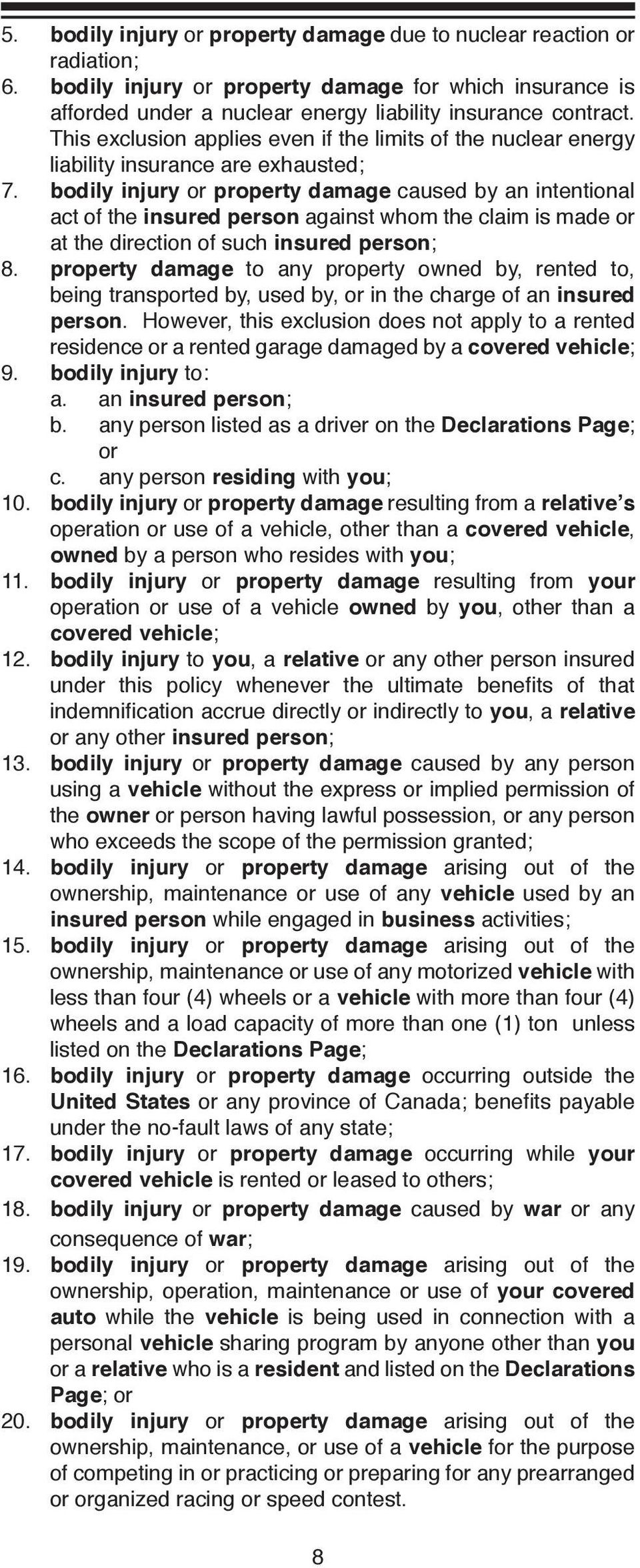 bodily injury or property damage caused by an intentional act of the insured person against whom the claim is made or at the direction of such insured person; 8.