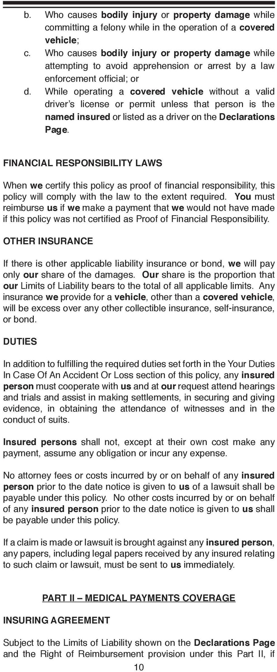 While operating a covered vehicle without a valid driver s license or permit unless that person is the named insured or listed as a driver on the Declarations Page.