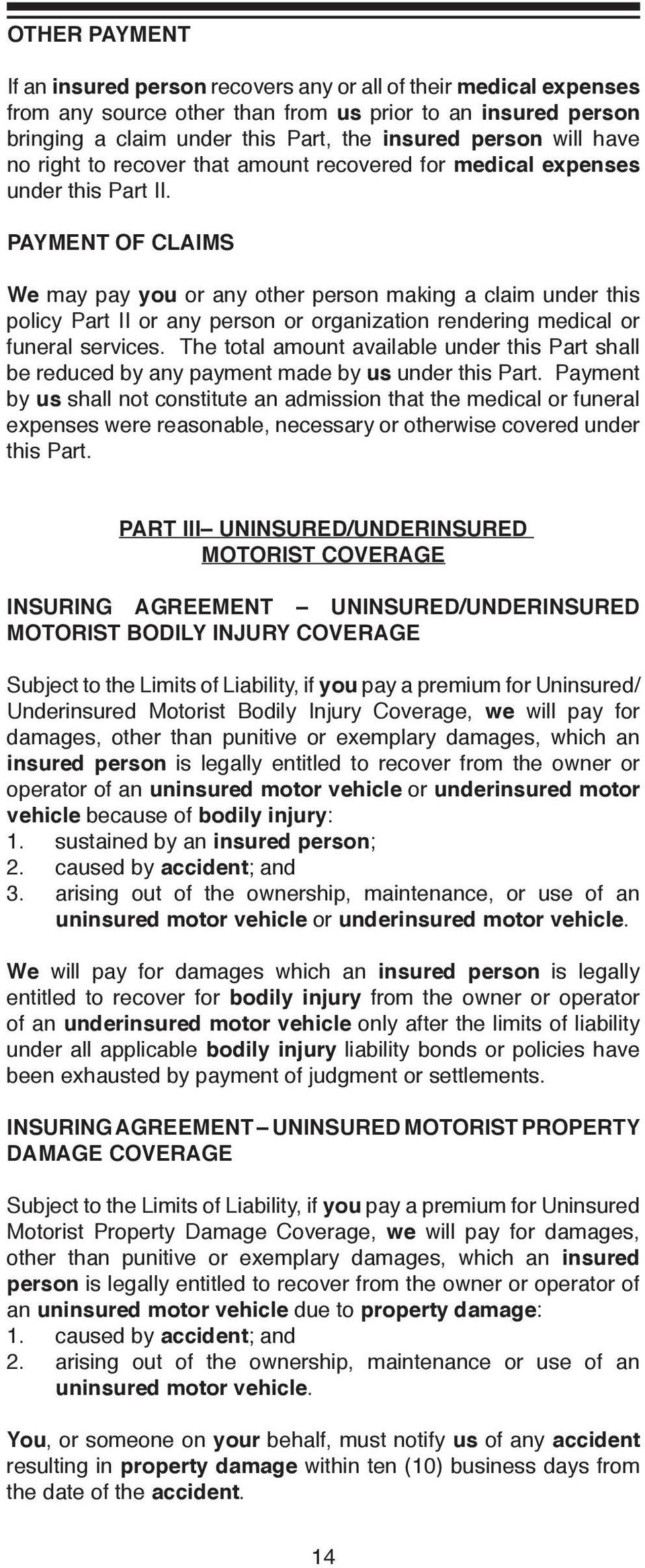 PAYMENT OF CLAIMS We may pay you or any other person making a claim under this policy Part II or any person or organization rendering medical or funeral services.