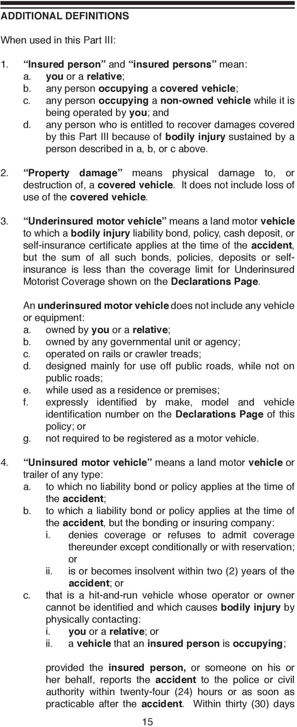 any person who is entitled to recover damages covered by this Part III because of bodily injury sustained by a person described in a, b, or c above. 2.