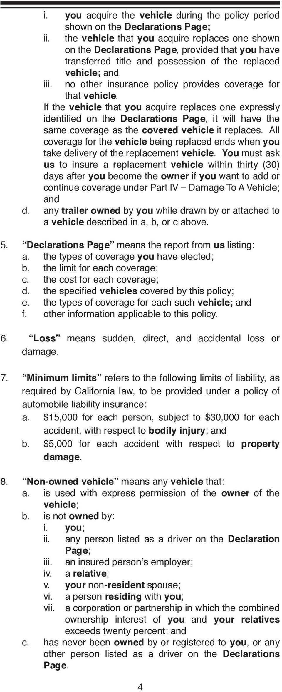 no other insurance policy provides coverage for that vehicle.
