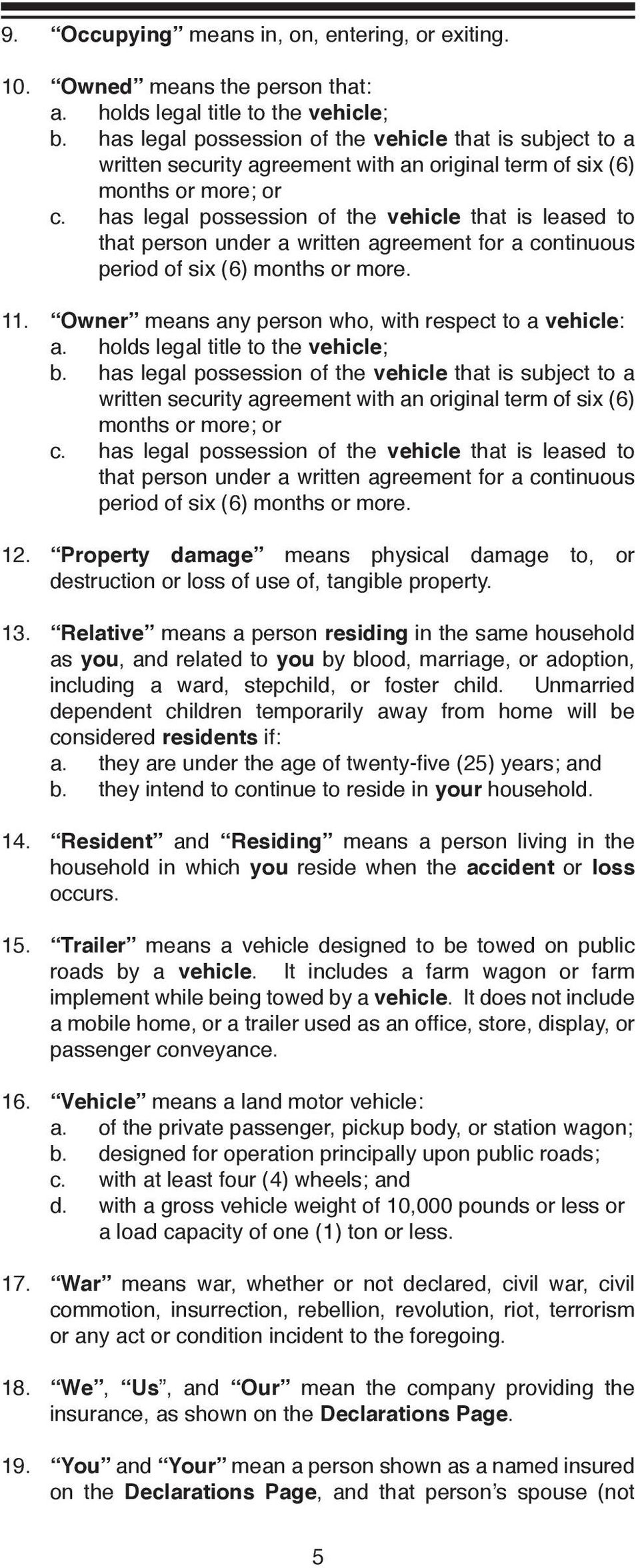has legal possession of the vehicle that is leased to that person under a written agreement for a continuous period of six (6) months or more. 11.