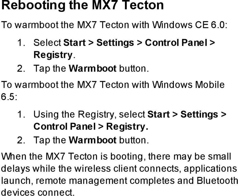 To warmboot the MX7 Tecton with Windows Mobile 6.5: 1.