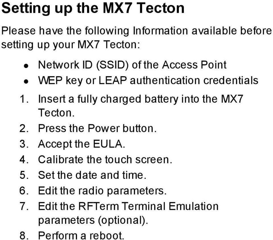 Insert a fully charged battery into the MX7 Tecton. 2. Press the Power button. 3. Accept the EULA. 4.