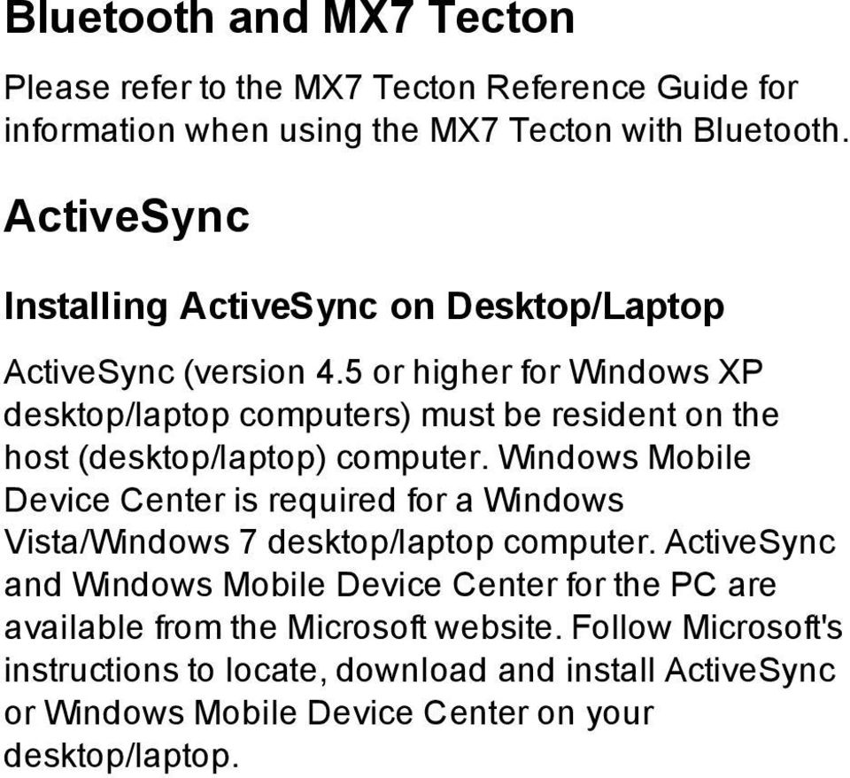 5 or higher for Windows XP desktop/laptop computers) must be resident on the host (desktop/laptop) computer.